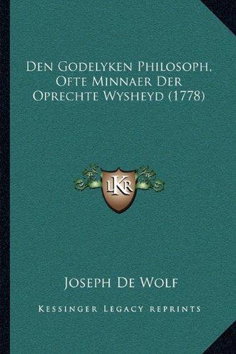 Den Godelyken Philosoph, Ofte Minnaer Der Oprechte Wysheyd (1778)
