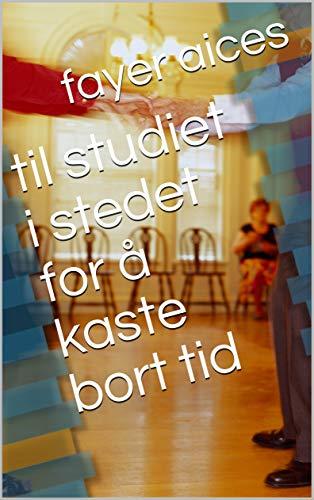 til studiet i stedet for å kaste bort tid (Norwegian Edition) (Kindle-kaste)