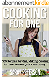 Cooking for One: 365 Recipes For One, Quick and Easy Recipes (Healthy Cooking for One, Easy Cooking for One, One Pot, One Pan) (English Edition)