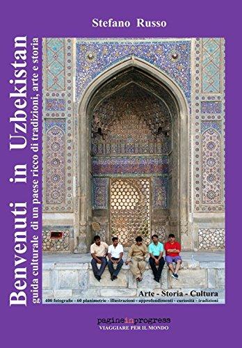 Benvenuti in Uzbekistan. Guida culturale di un paese ricco di tradizioni, arte e storia (Pagineinprogress. Viaggiare per il mondo) por Stefano Russo