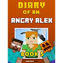 Diary of an Angry Alex: Book 5 [An Unofficial Minecraft Book] (English Edition)