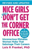 By Lois P. Frankel PhD Nice Girls Don't Get The Corner Office: Unconscious Mistakes Women Make That Sabotage Their…