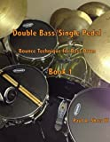Double Bass/Single Pedal: Bounce Technique for Bass Drum Book 1