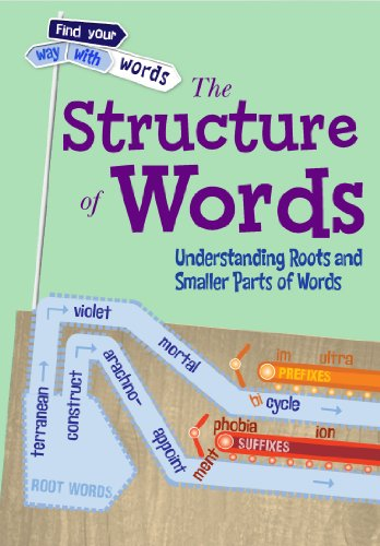 The Structure of Words: Understanding Roots and Smaller Parts of Words (Find Your Way With Words)