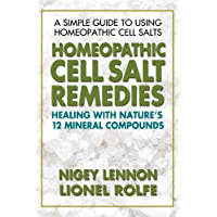 Homeopathic Cell Salt Remedies: Healing with Nature's Twelve Mineral Compounds (English Edition)