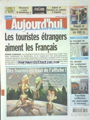 AUJOURD'HUI EN FRANCE [No 1710] du 09/08/2006 - LES TOURISTES ETRANGERS AIMENT LES FRANCAIS - CINEMA - DES FOURMIS EN HAUT DE L'AFFICHE - LE RESCAPE DE DEAUVILLE RACONTE - BENOIT LECOQUIERRE - PRES DE MAUBEUGE TERRIBLE COLLISION AU PASSAGE A NIVEAU -LES SPORTS - ATHLETISME - RAQUIL ET DJHONE par Collectif