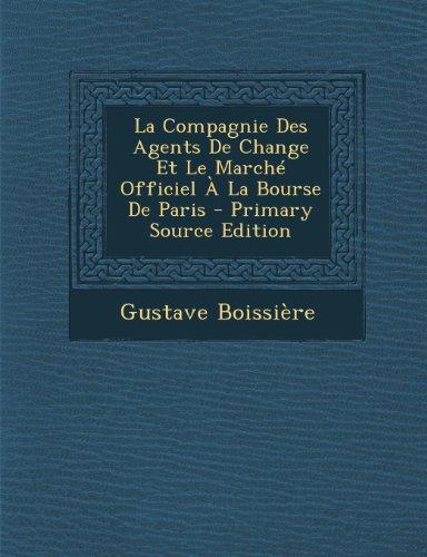 Compagnie Des Agents de Change Et Le Marche Officiel a la Bourse de Paris