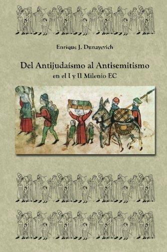 Del Antijudaísmo al Antisemitismo en el I y II milenio E.C: Historia Judia no tradicional.