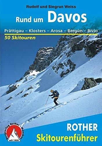 Preisvergleich Produktbild Rund um Davos: Prättigau - Klosters - Arosa - Bergün - Bivio. 50 Skitouren (Rother Skitourenführer)