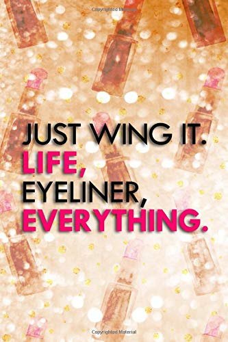 Just Wing It, Life, Eyeliner, Everything: Blank Lined Notebook Journal Diary Composition Notepad 120...