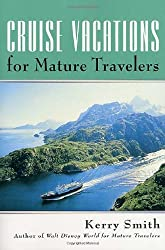 Cruise Vacations for Mature Travelers by Kerry Smith (2001-03-12)