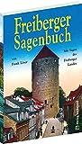 Freiberger Sagenbuch: Mit Sagen des Freiberger Landes - Frank Löser