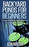 Backyard Ponds for Beginners: A beautiful backyard addition in a single weekend!