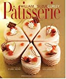 Patisserie: A Masterclass in Classic and Contemporary Patisserie by William Curley (2014-05-22)