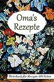 Oma's Rezepte Notizbuch für Rezepte 120 Seiten: Rezeptbuch zum Sammeln und Aufschreiben - Blumenvase Softcover A5