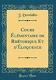 Cours Élémentaire de Rhétorique Et d'Éloquence (Classic Reprint)