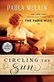 Circling the Sun (Random House Large Print) by Paula McLain (2015-07-28)