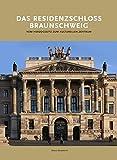 DAS RESIDENZSCHLOSS BRAUNSCHWEIG: VOM HERZOGSSITZ ZUM KULTURELLEN ZENTRUM - Bernd Wedemeyer