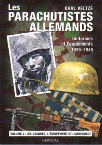 Les parachutistes allemands - Uniformes et équipements, 1936-1945 : Volume 2, Les casques, l'équipement et l'armement