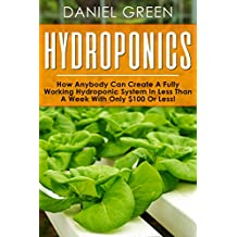 Hydroponics: The Simple Guide to Hydroponics Gardening For Beginners, Grow Organic Vegetables, Fruits and Herbs to save time and money!(Hydrofarm, Homesteading, ... Aquaponics, Horticulture) (English Edition)