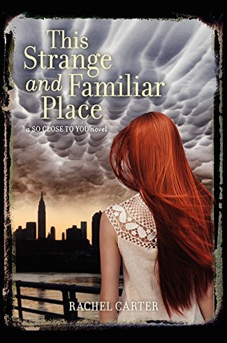 This Strange and Familiar Place (So Close to You) by Rachel Carter (2013-07-02)