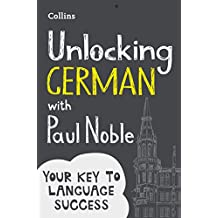 Unlocking German with Paul Noble: Your key to language success with the bestselling language coach (German Edition)