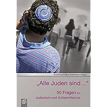 """""""Alle Juden sind …"""" : 50 Fragen zum Antisemitismus"""