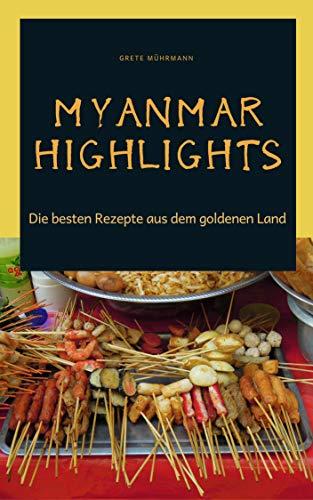 Myanmar Highlights: Die besten Rezepte aus dem goldenen Land