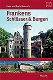 Frankens Schlösser und Burgen - Hans Maresch
