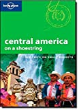 Central America on a shoestring: Big Trips on Small Budgets (LONELY PLANET CENTRAL AMERICA ON A SHOESTRING) - Robert Reid, Jolyon Attwooll, Matthew D. Firestone, Carolyn McCarthy, Lucas Vidgen, Lucas Symington