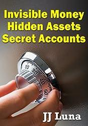 Invisible Money, Hidden Assets, Secret Accounts (English Edition)