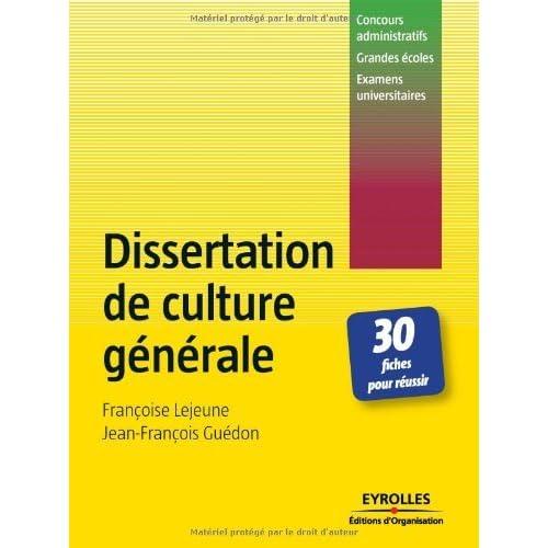 Dissertation de culture générale : 30 Fiches pour réussir by Françoise Lejeune;Jean-François Guédon(2006-11-16)