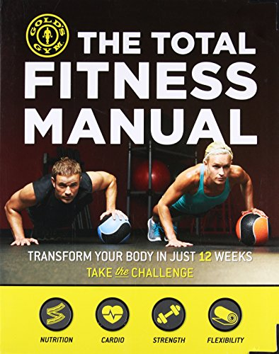 The Total Fitness Manual: Transform Your Body in Just 12 Weeks (Golds Gym) - Total Exercise Gym Book