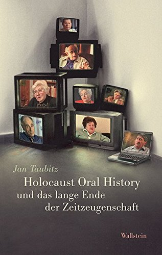 Holocaust Oral History und das lange Ende der Zeitzeugenschaft