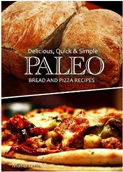 Delicious, Quick & Simple - Paleo Bread and Pizza Recipes (English Edition) von [Tetsuka, Marla]