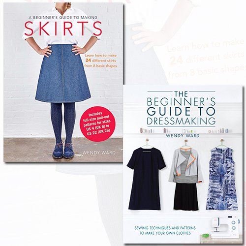 A Beginner's Guide to Making Skirts and The Beginners Guide to Dressmaking 2 Books Bundle Collection - Learn how to make 24 different skirts from 8 basic shapes, Sewing techniques and patterns to make your own clothes