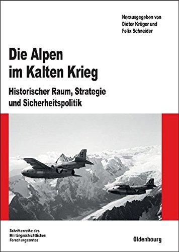 Die Alpen im Kalten Krieg: Historischer Raum, Strategie und Sicherheitspolitik (Beiträge zur Militärgeschichte, Band 71)