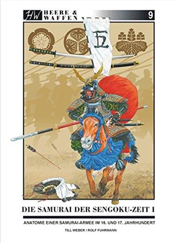 Die Samurai der Sengoku-Zeit: Anatomie einer Samurai-Armee im 16. und 17. Jahrhundert (Heere & Waffen)