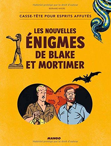 Les nouvelles énigmes de Blake et Mortimer : Casse-tête poru esprits affutés par Bernard Myers