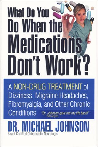 What Do You Do When the Medications Don't Work?: A Non-Drug Treatment of Dizziness, Migraine Headaches, Fibromyalgia, and Other Chronic Conditions by Michael L. Johnson (1-Jun-2004) Hardcover