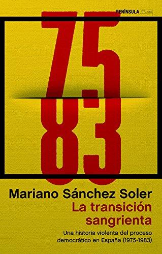 La transición sangrienta: Una historia violenta del proceso democrático en España (1975-1983) (ATALAYA) por Mariano Sánchez Soler