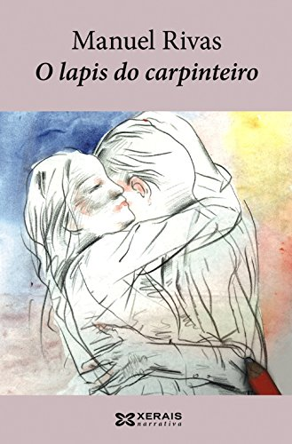 O lapis do carpinteiro (Edición Literaria - Narrativa) por Manuel Rivas