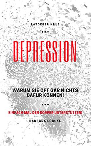 DEPRESSION: Warum Sie oft gar nichts dafür können! (German Edition) por Barbara Lübcke