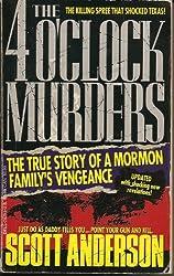 The 4 O'Clock Murders: The True Story of a Morman Family's Venegeance