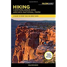Hiking Canyonlands and Arches National Parks: A Guide to More Than 100 Great Hikes (Falcon Guides)