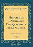 Histoire de l'Admirable Don Quichotte de la Manche, Vol. 1 (Classic Reprint)