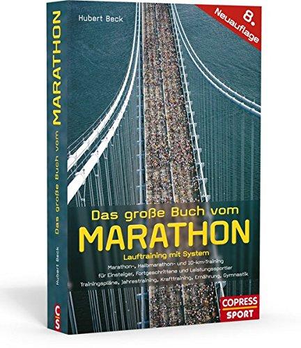 Das große Buch vom Marathon - Lauftraining mit System: Marathon-, Halbmarathon und 10-km-Training - Für Einsteiger, Fortgeschrittene und ... Krafttraining, Ernährung, Gymnastik