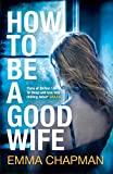 Image de How to Be a Good Wife (English Edition)