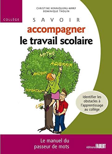 Savoir accompagner le travail scolaire - Collège par Christine Henniqueau-mary, Dominique Thouin