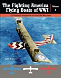 The Fighting American Flying Boats of WWI - Volume 1: A Centennial Perspective on Great War Seaplanes: Volume 22 (Great War Aviation Centennial Series)